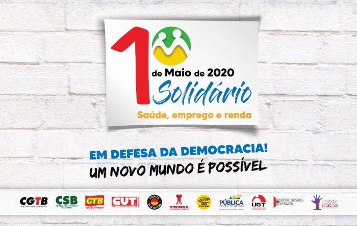 1º de maio de 2020 terá luta, mas também será solidário, digital e unitário