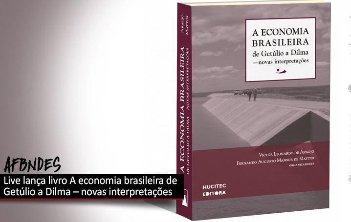 AFBNDES promove live para lançamento do livro A economia brasileira de Getúlio a Dilma – novas interpretações
