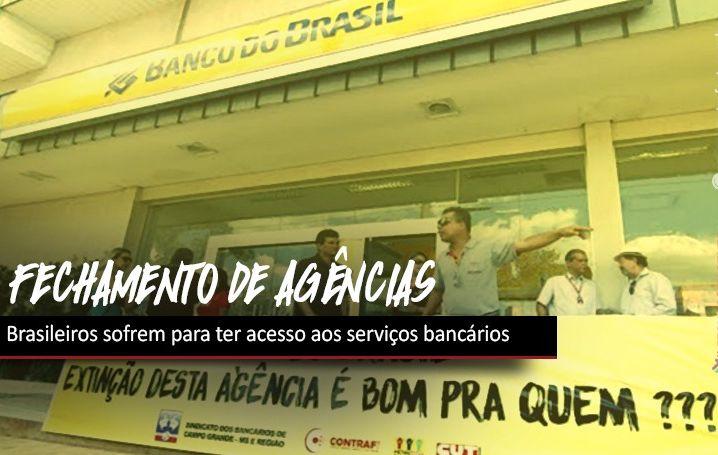 Bancos fecham agências e aumentam sofrimento dos brasileiros
