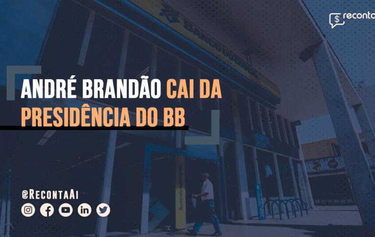 BB: André Brandão deixa presidência do Banco do Brasil