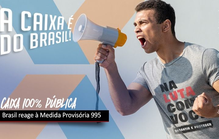 Caixa 100% Pública: O Brasil inteiro é contra a privatização do banco