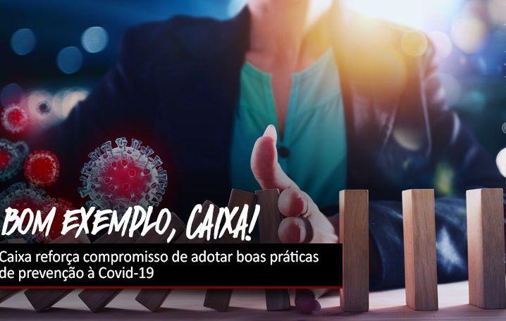 Caixa reforça compromisso de adotar boas práticas de prevenção à Covid-19