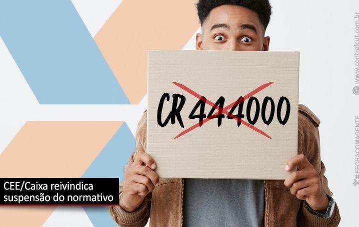 CEE/ Caixa reivindica suspensão do normativo CR 444 000