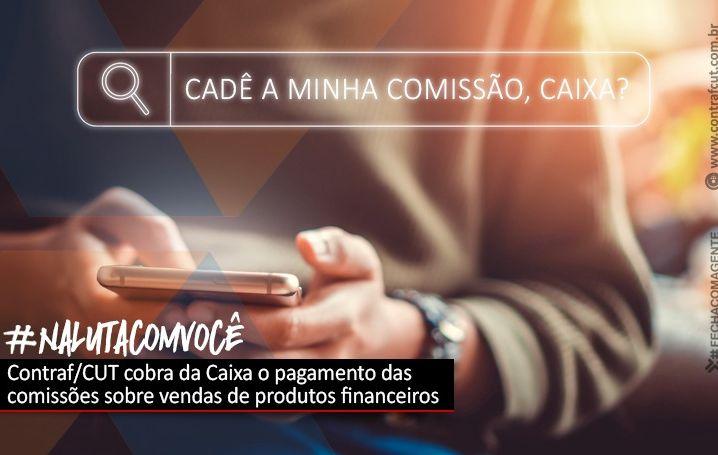 Contraf-CUT cobra da Caixa o pagamento das comissões sobre vendas de produtos financeiros