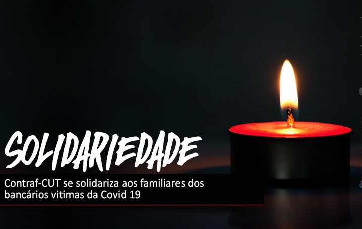 Contraf-CUT se solidariza aos familiares dos bancários vitimas da Covid 19