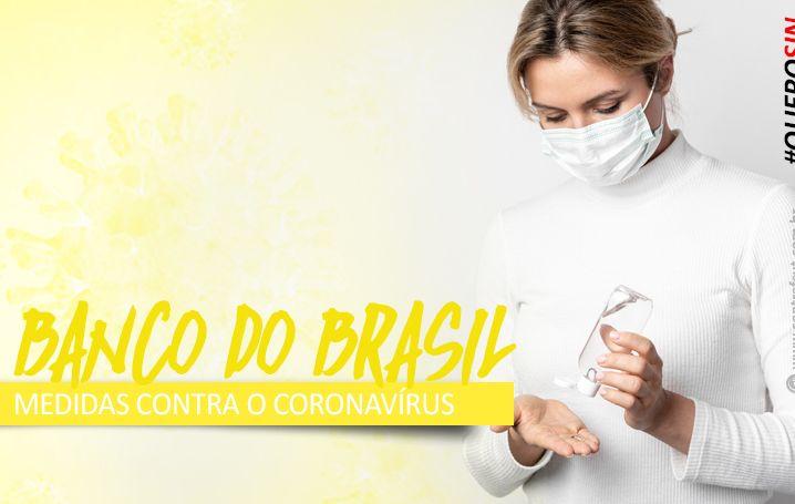 Coronavírus: após cobrança, BB divulga novas orientações