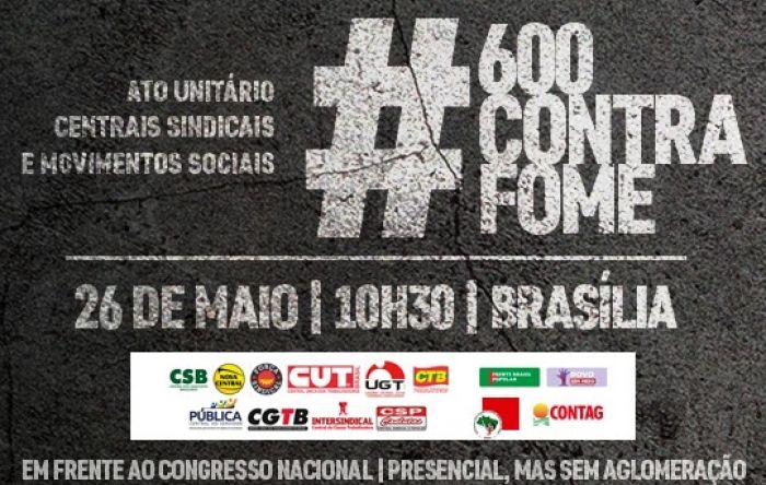 CUT e centrais realizam ato no dia 26 contra a fome e pelo  auxílio de R$ 600