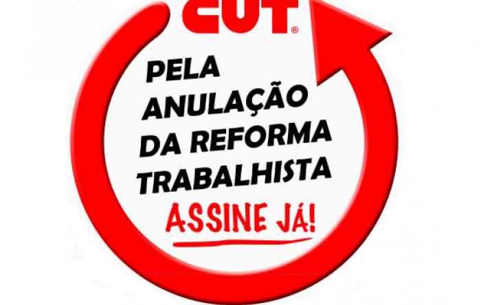 CUT lança abaixo-assinado pela anulação da Reforma Trabalhista