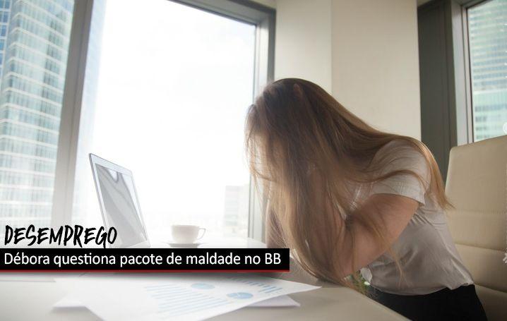 Débora Fonseca questiona direção do BB sobre reestruturação