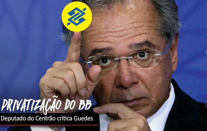 Deputado do PP defende Banco do Brasil e critica Guedes