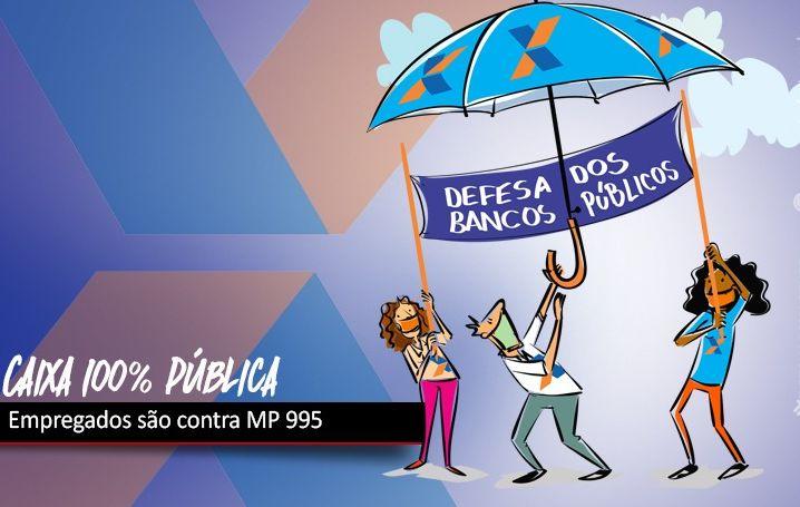 Empregados da Caixa são contra MP 995