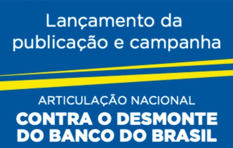 Hoje tem lançamento da campanha de 'Articulação Nacional contra o Desmonte do BB'