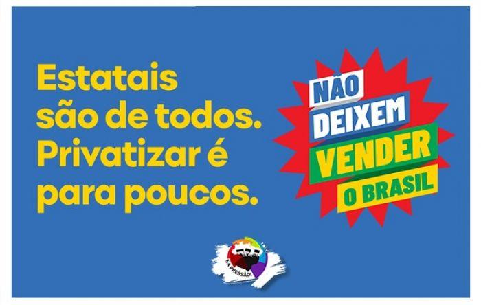 Não Deixem Vender o Brasil: Sindicatos reforçam luta contra as privatizações