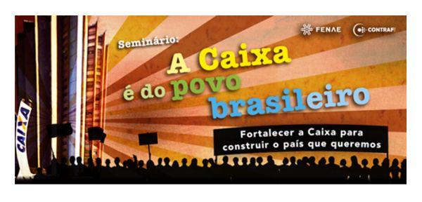 Seminário - A Caixa é do povo brasileiro  começa nesta terça (03)