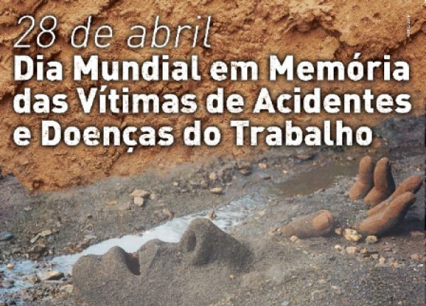 28 de abril, Dia Mundial em Memória das Vítimas de Acidentes e Doenças do Trabalho