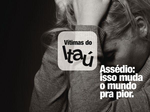 Assédio moral: Conheça o projeto        Vítimas do Itaú