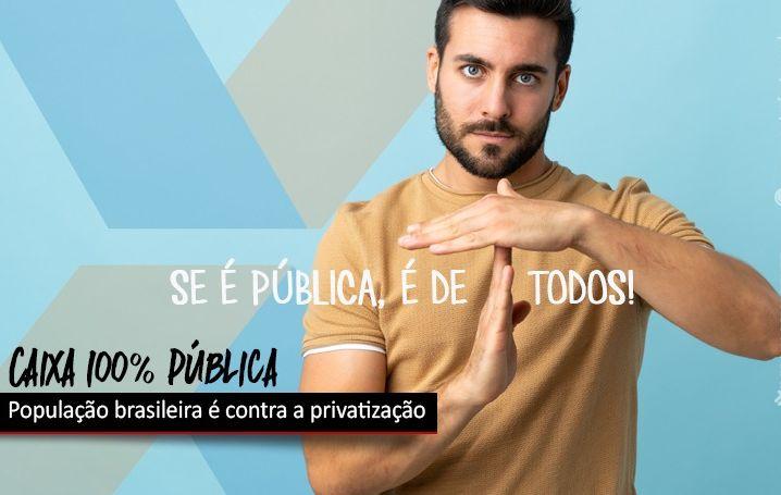 População brasileira é contra a privatização da Caixa, diz pesquisa