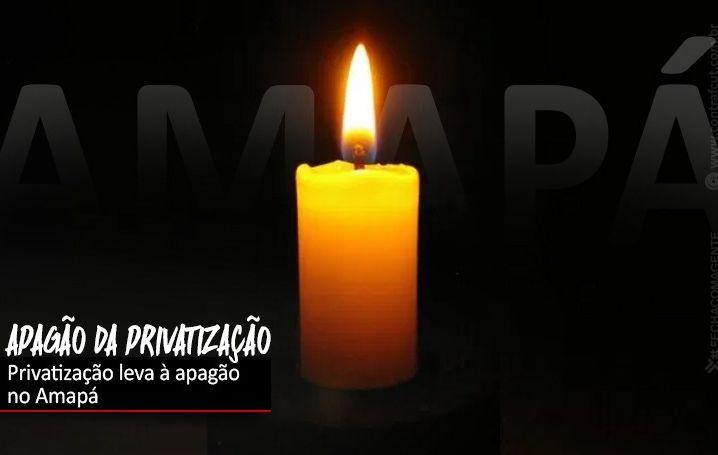 Privatização leva à apagão no Amapá