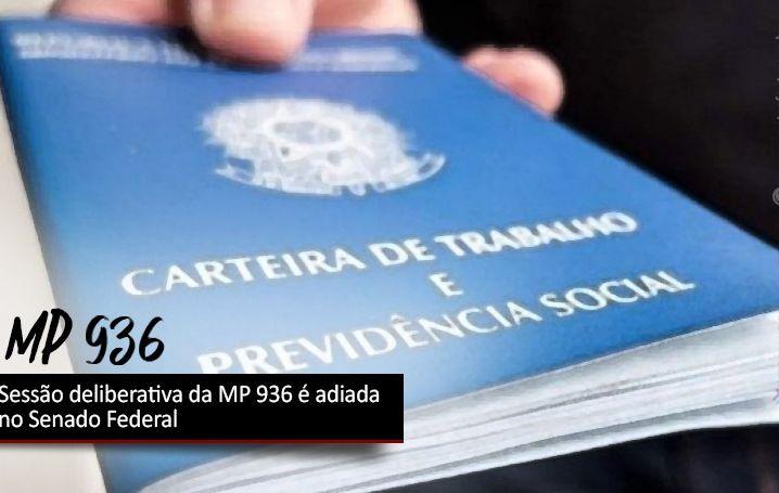 Sessão deliberativa da MP 936 é adiada no Senado Federal