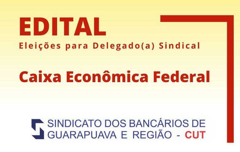 Sindicato de Guarapuava convoca eleições para Delegado(a) Sindical da Caixa Econômica Federal
