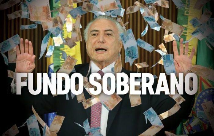 Temer tunga R$ 27 bilhões do Fundo Soberano, a poupança dos brasileiros