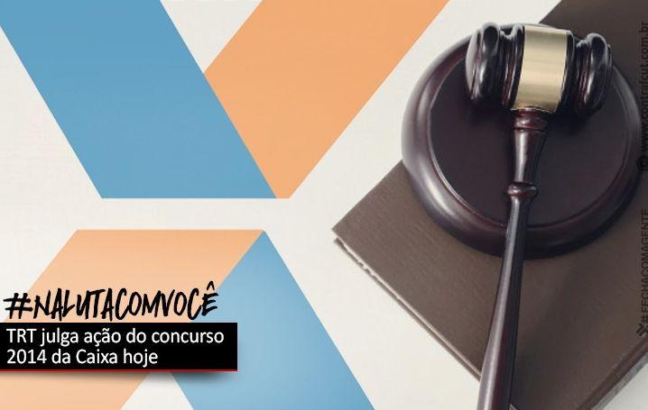 TRT da 10ª Região julga ação civil pública do concurso 2014 da Caixa nesta quarta-feira (07)