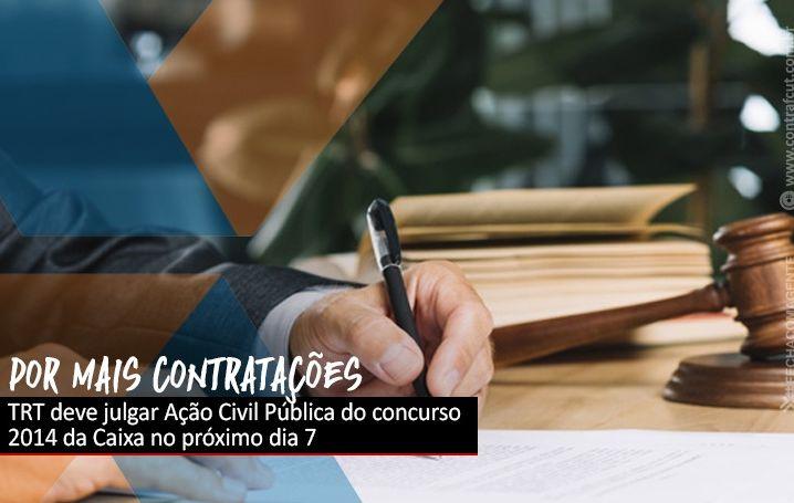 TRT deve julgar Ação Civil Pública do concurso 2014 da Caixa no próximo dia 7