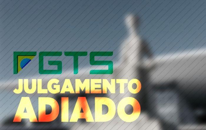 URGENTE: STF adia julgamento sobre taxa de correção do FGTS