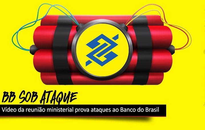 Vídeo da reunião ministerial é prova de ataques ao Banco do Brasil