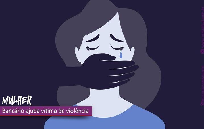 Vítima de violência doméstica consegue socorro em agência bancária