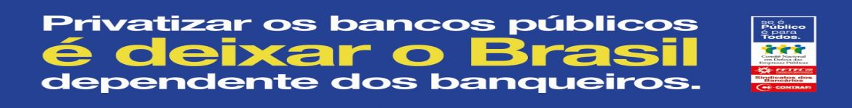 Privatizar os bancos públicos é deixar o Brasil dependente dos banqueiros